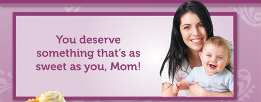You deserve something that's as sweet as you, Mom!